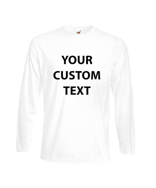 Personalised T Shirt Long Sleeve Super Premium Fruit of the loom White 190gsm, Colours 205gsm with custom design printed
