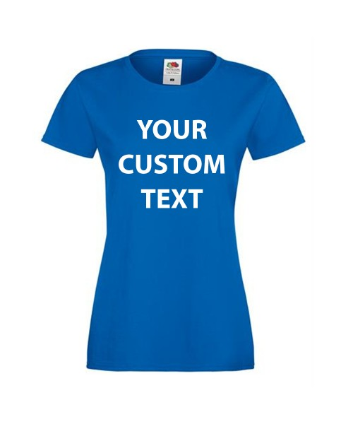Personalised T Shirt Lady fit Sofspun Fruit of the loom  White 160gsm, Colours 165gsm with custom design printed
